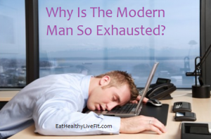 ModernManExhausted - EatHealthyLiveFit.com