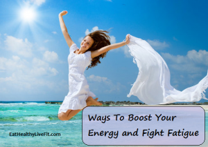 Boost Energy - Fight Fatigue - EatHealthyLiveFit.com
