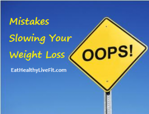 Mistakes Slowing Your Weight Loss - EatHealthyLiveFit.com