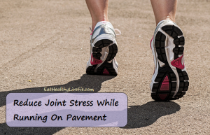 Reduce Joint Stress While Running On Pavement - EatHealthyLiveFit.Com