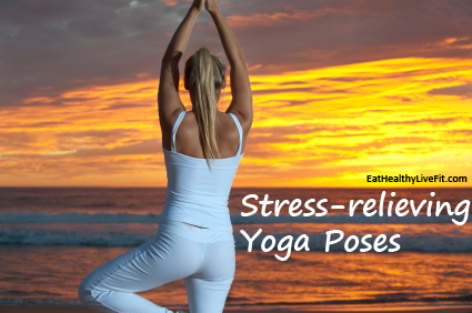 Stress-relieving Yoga Poses - EatHealthyLiveFit.com